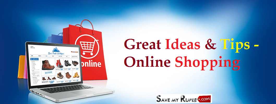 Great ideas and Tips on online shopping - savemyrupee